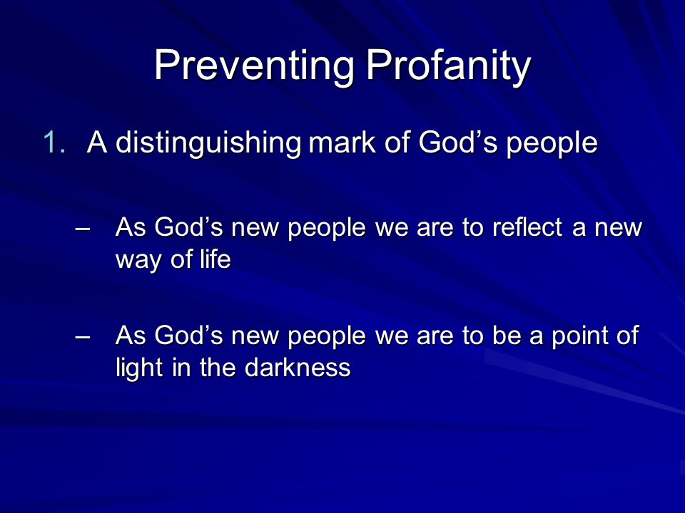 Preventing Profanity 1.A distinguishing mark of Gods people –Clarifications –It is for us.