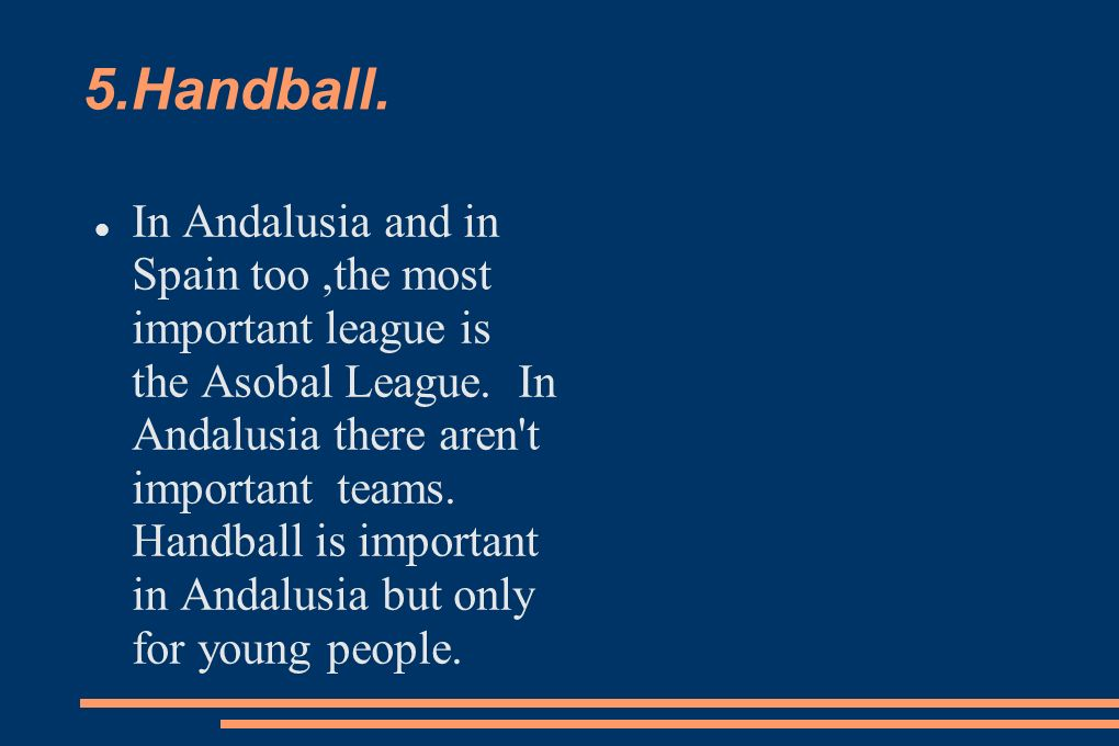 5.Handball. In Andalusia and in Spain too,the most important league is the Asobal League.