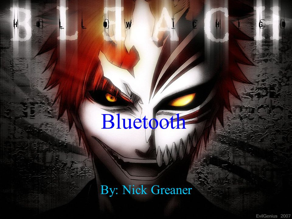 Bluetooth By: Nick Greaner