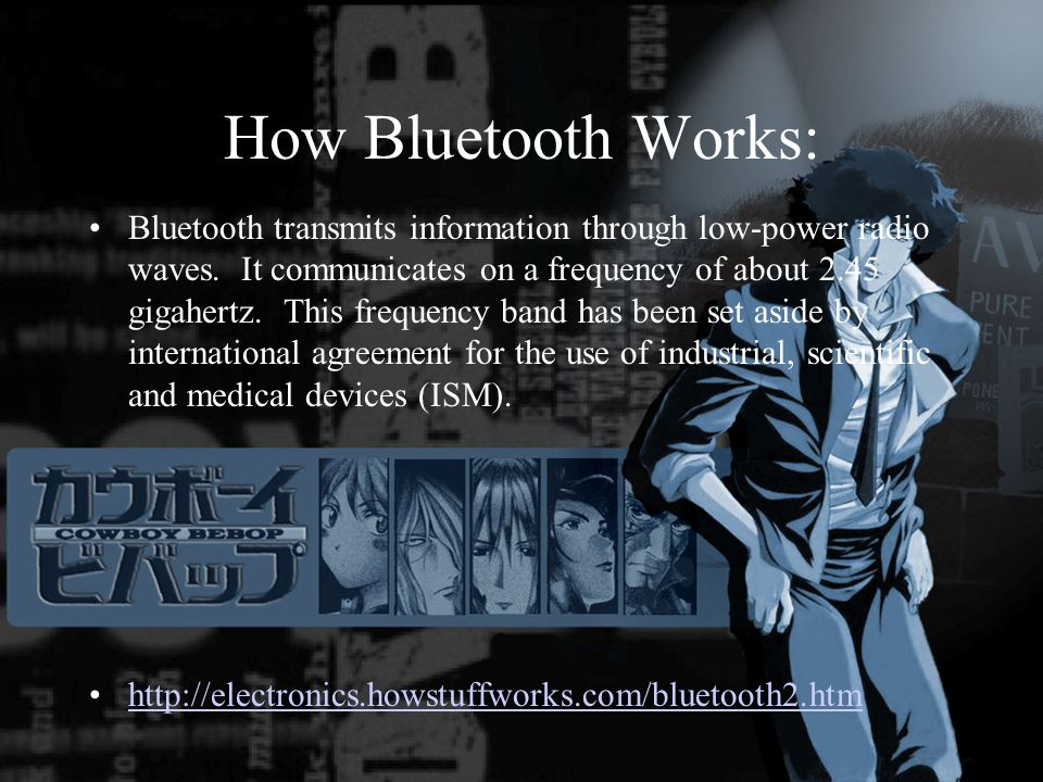 How Bluetooth Works: Bluetooth transmits information through low-power radio waves.