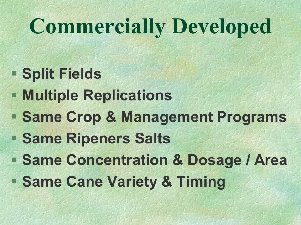 Commercially Developed §Split Fields §Multiple Replications §Same Crop & Management Programs §Same Ripeners Salts §Same Concentration & Dosage / Area