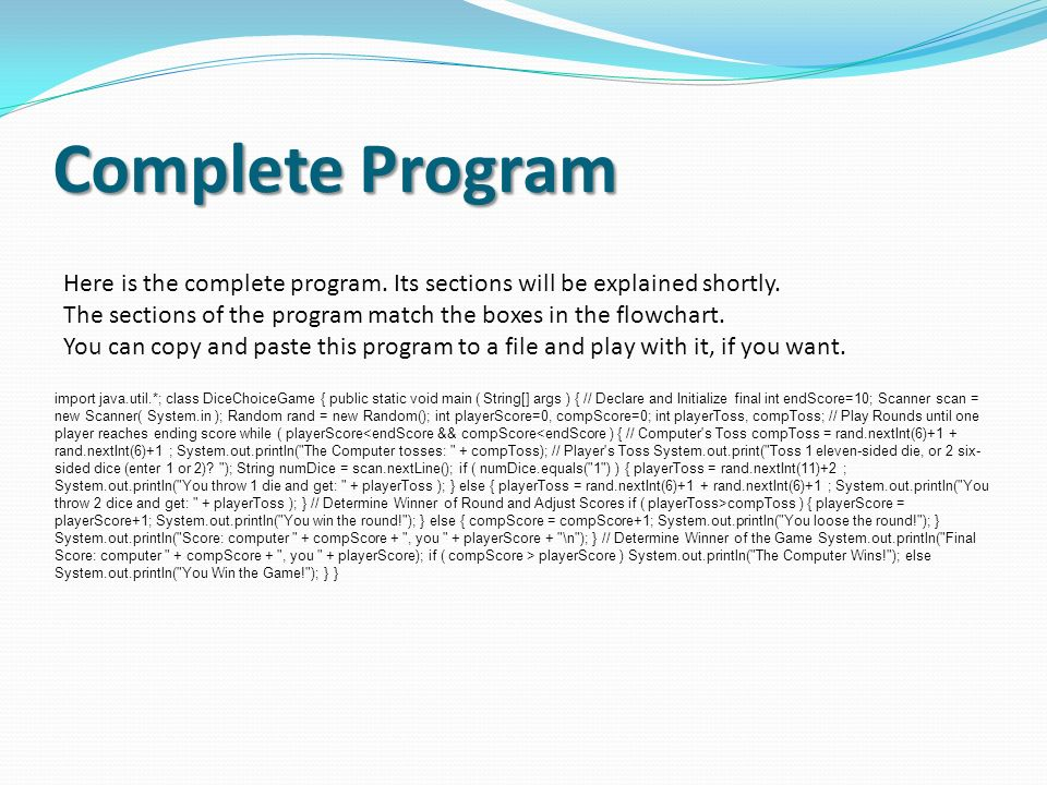 Complete Program Here is the complete program. Its sections will be explained shortly. The sections of the program match the boxes in the flowchart. Y
