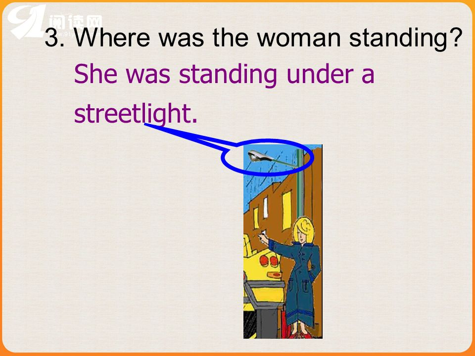 3. Where was the woman standing? She was standing under a streetlight.
