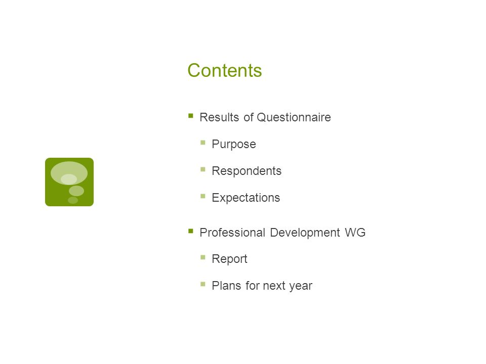 Contents Results of Questionnaire Purpose Respondents Expectations Professional Development WG Report Plans for next year