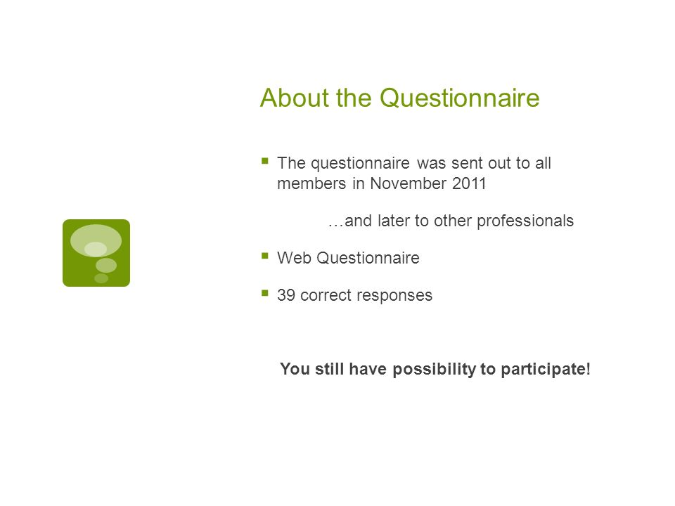 About the Questionnaire The questionnaire was sent out to all members in November 2011 …and later to other professionals Web Questionnaire 39 correct