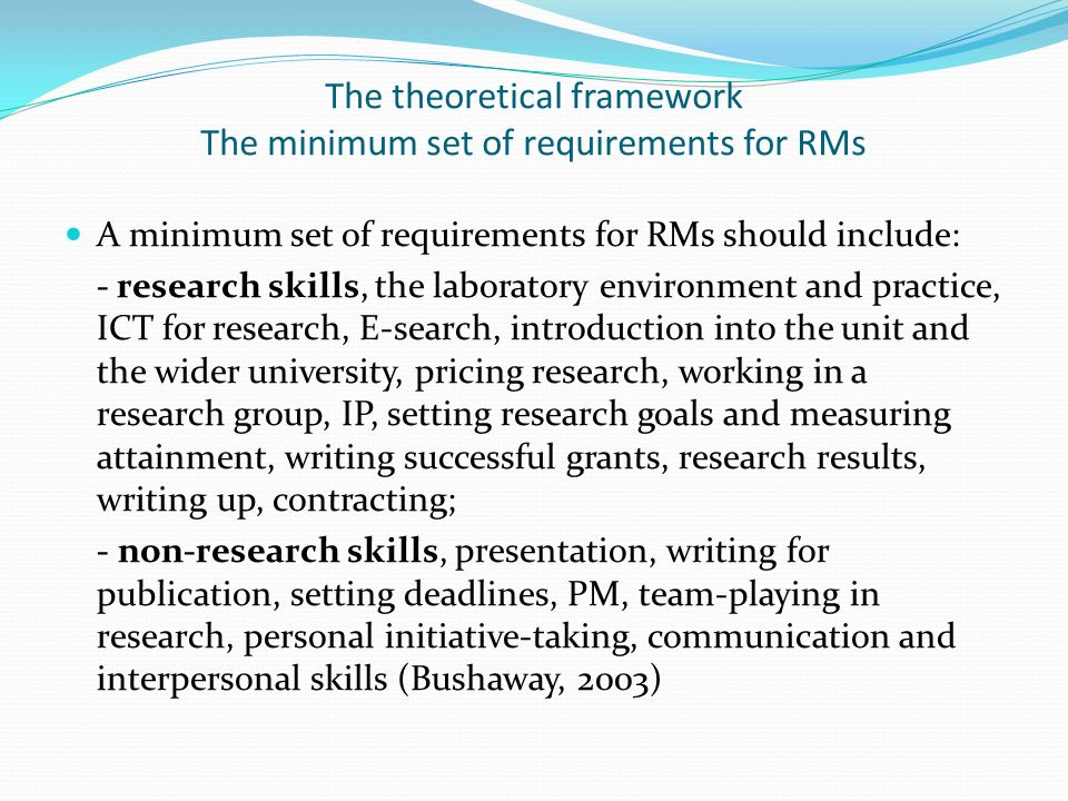 The theoretical framework The minimum set of requirements for RMs A minimum set of requirements for RMs should include: - research skills, the laborat