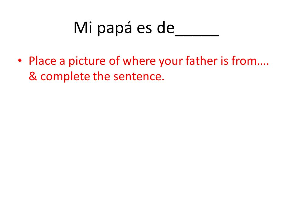 Mis padres son… (My parents are…) 3 adjectives to describe what they are like w/ a pic to represent them.