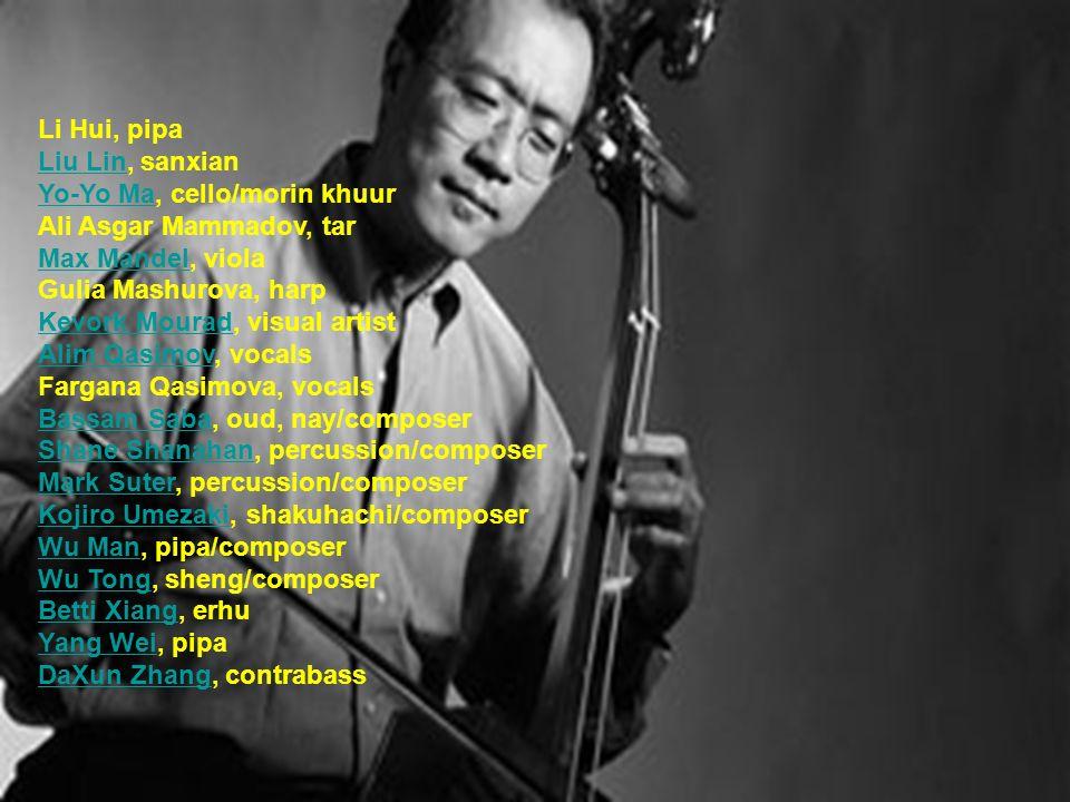 Li Hui, pipa Liu Lin, sanxian Yo-Yo Ma, cello/morin khuur Ali Asgar Mammadov, tar Max Mandel, viola Gulia Mashurova, harp Kevork Mourad, visual artist