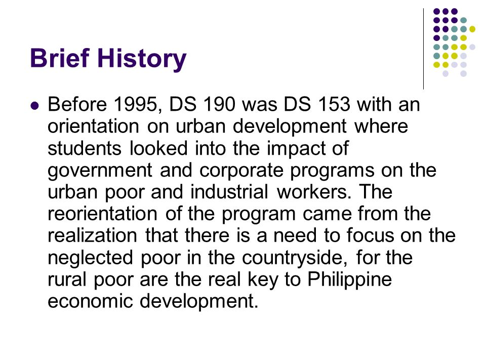 Brief History Before 1995, DS 190 was DS 153 with an orientation on urban development where students looked into the impact of government and corporat