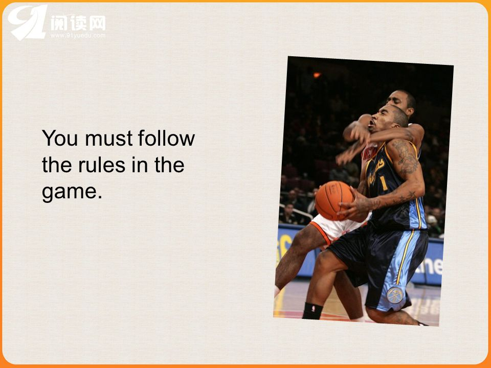 You must follow the rules in the game.