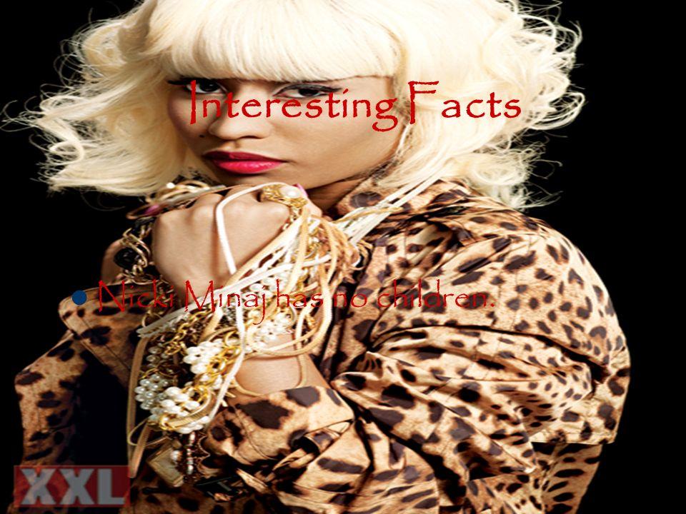 Interesting Facts Nicki Minaj has no children.