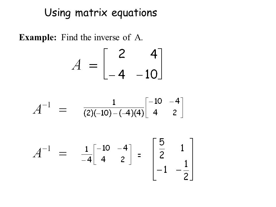 = Using matrix equations Example: Find the inverse of A.