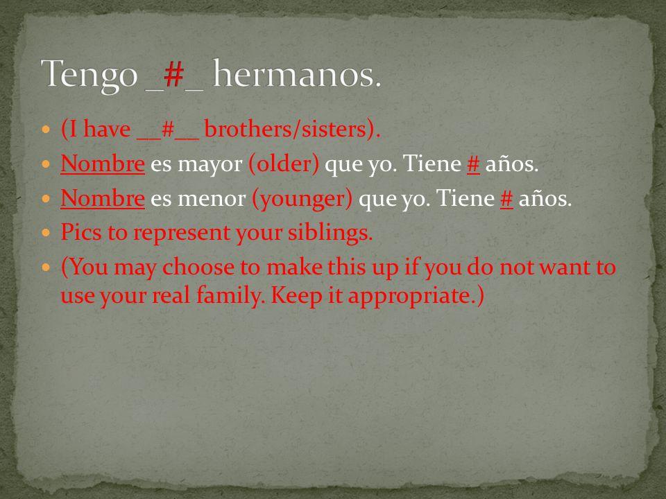 (I have __#__ brothers/sisters). Nombre es mayor (older) que yo.