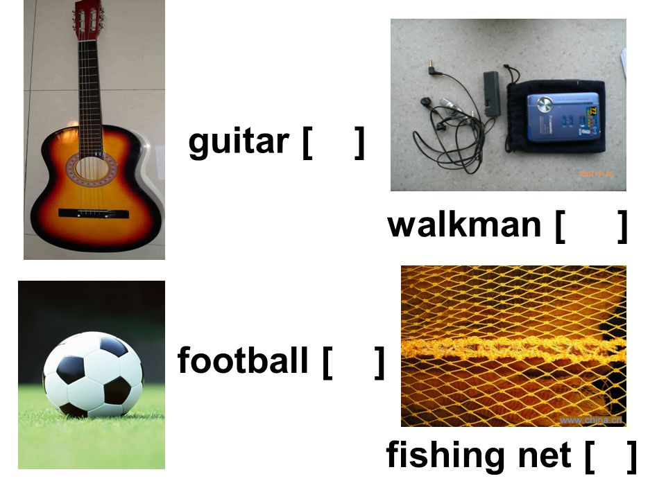 guitar [ ] football [ ] walkman [ ] fishing net [ ]
