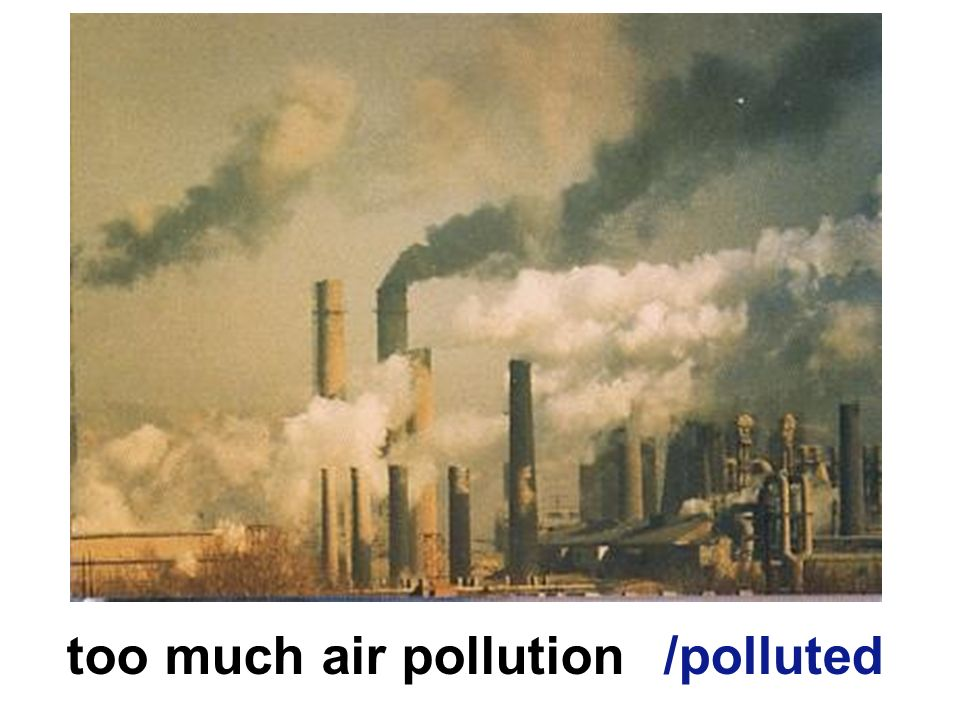 too much air pollution/polluted