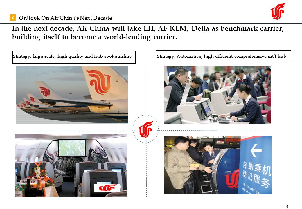 In the next decade, Air China will take LH, AF-KLM, Delta as benchmark carrier, building itself to become a world-leading carrier.