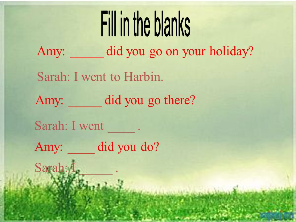 Amy: _____ did you go on your holiday.Sarah: I went to Harbin.