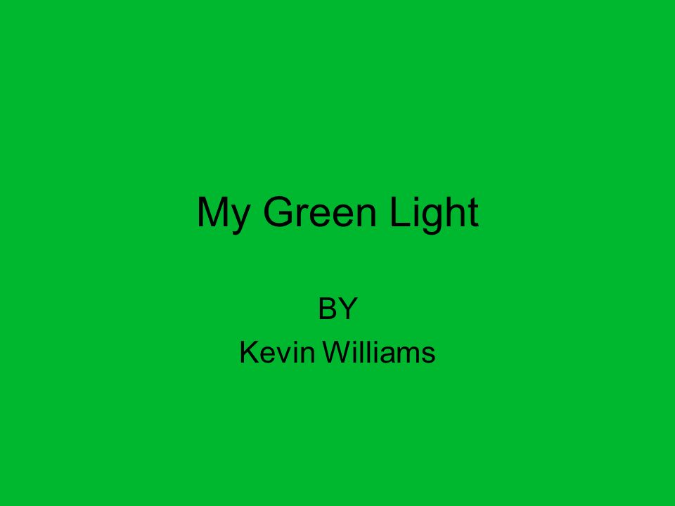 My Green Light BY Kevin Williams