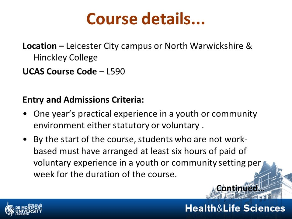 Course details... Location – Leicester City campus or North Warwickshire & Hinckley College UCAS Course Code – L590 Entry and Admissions Criteria: One
