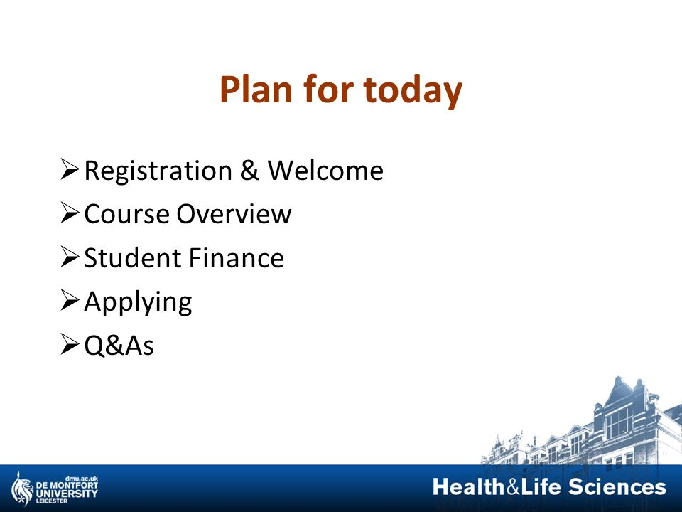 Plan for today Registration & Welcome Course Overview Student Finance Applying Q&As