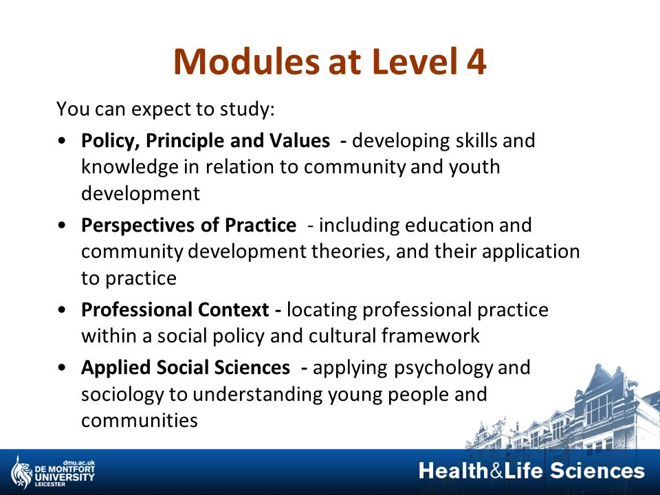 Modules at Level 4 You can expect to study: Policy, Principle and Values - developing skills and knowledge in relation to community and youth developm