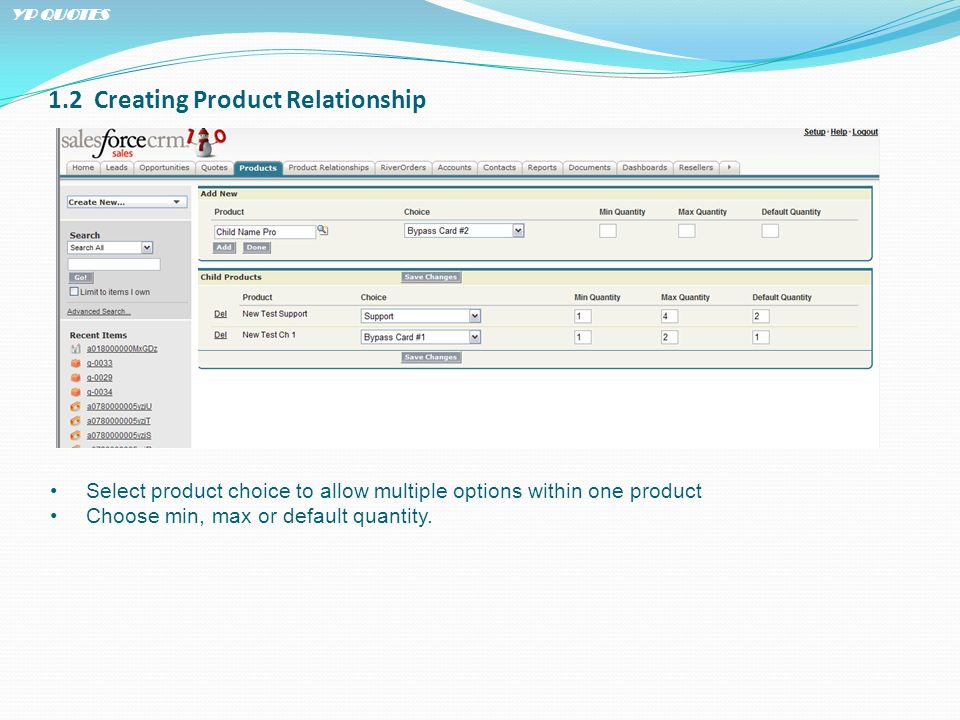 1.2 Creating Product Relationship Select product choice to allow multiple options within one product Choose min, max or default quantity. YP QUOTES