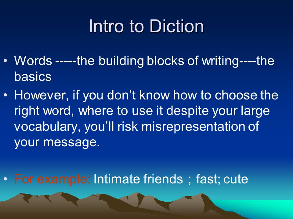 Intro to Diction Words -----the building blocks of writing----the basics However, if you dont know how to choose the right word, where to use it despi