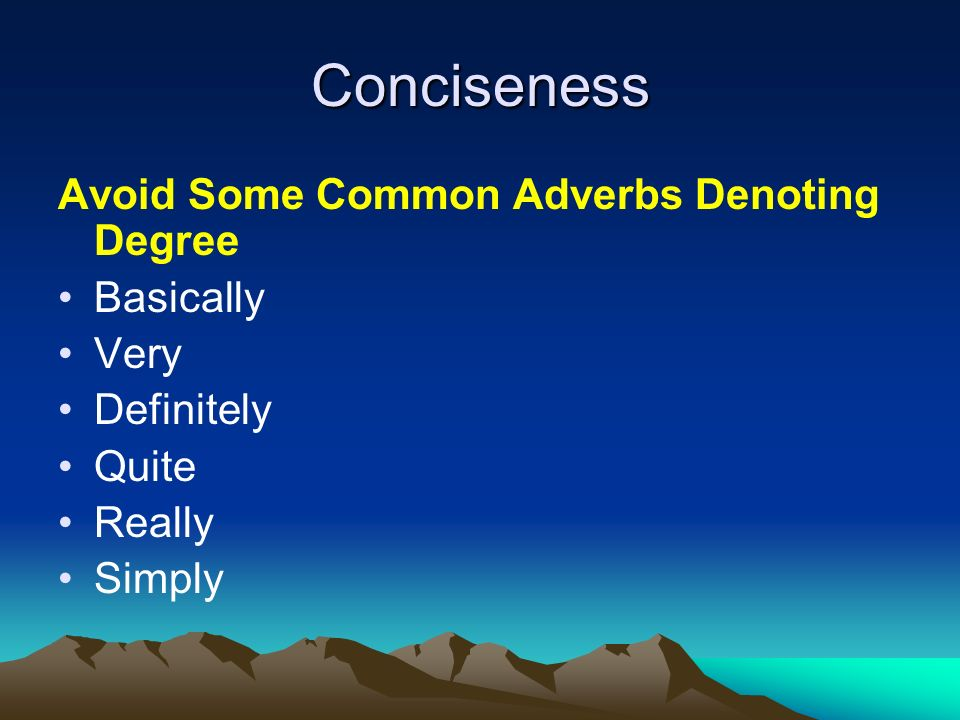 Conciseness Avoid Some Common Adverbs Denoting Degree Basically Very Definitely Quite Really Simply