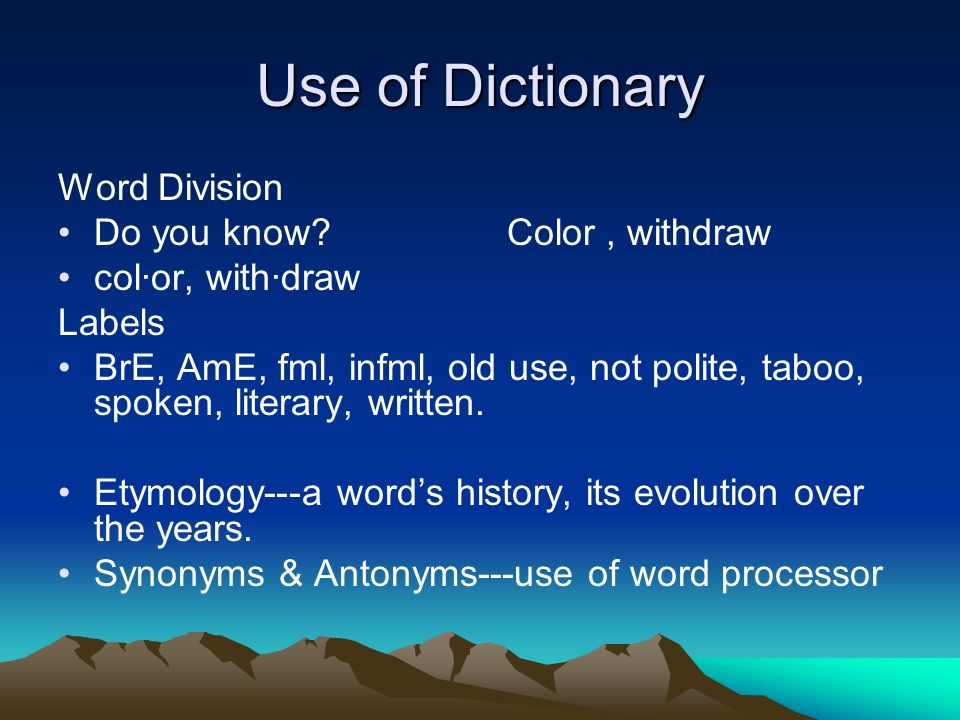 Use of Dictionary Word Division Do you know? Color, withdraw col·or, with·draw Labels BrE, AmE, fml, infml, old use, not polite, taboo, spoken, litera
