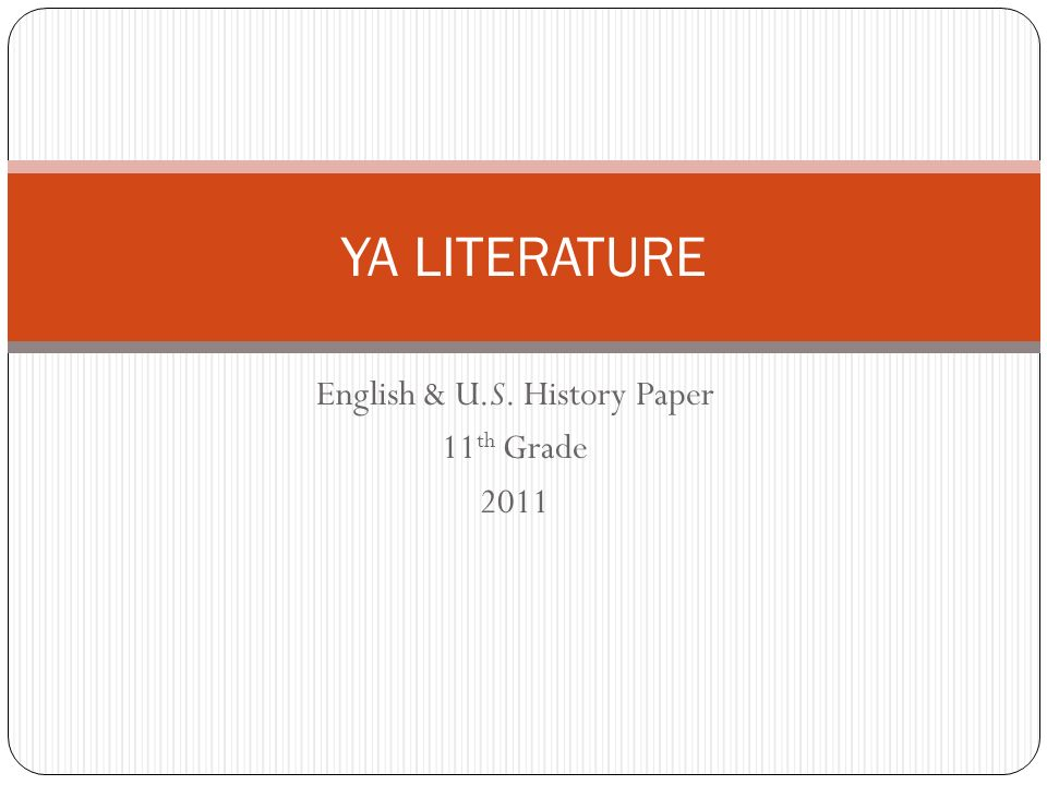 YA LITERATURE English & U.S. History Paper 11 th Grade 2011