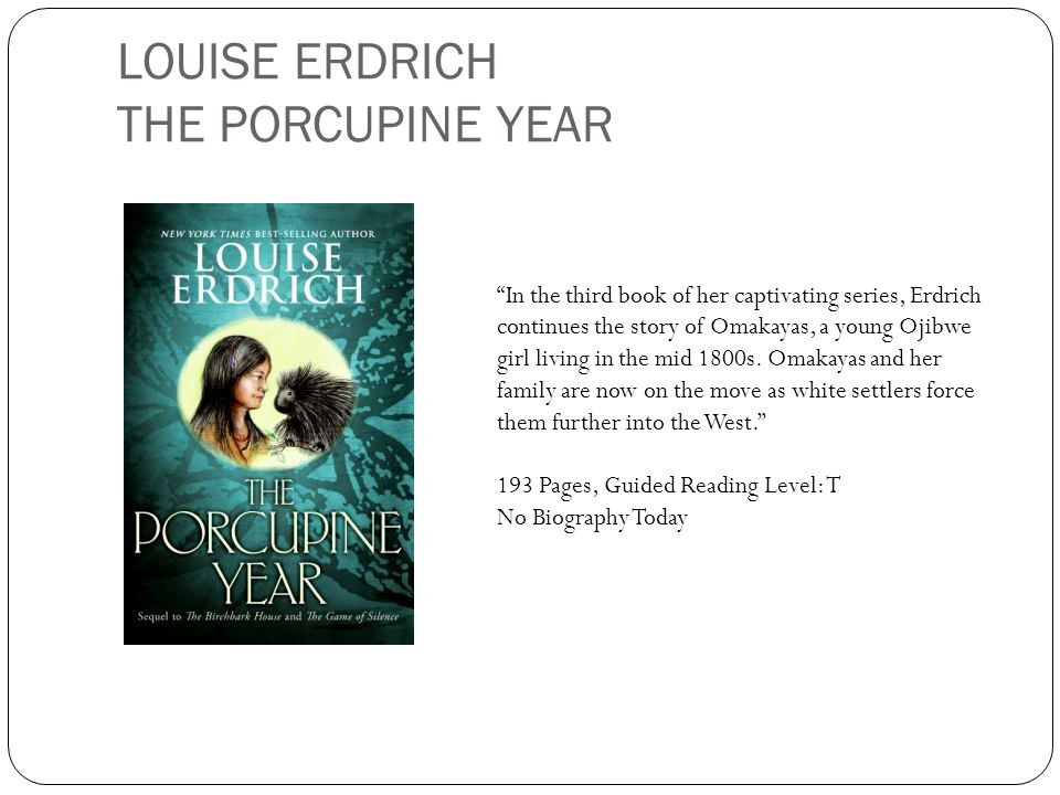 LOUISE ERDRICH THE PORCUPINE YEAR In the third book of her captivating series, Erdrich continues the story of Omakayas, a young Ojibwe girl living in