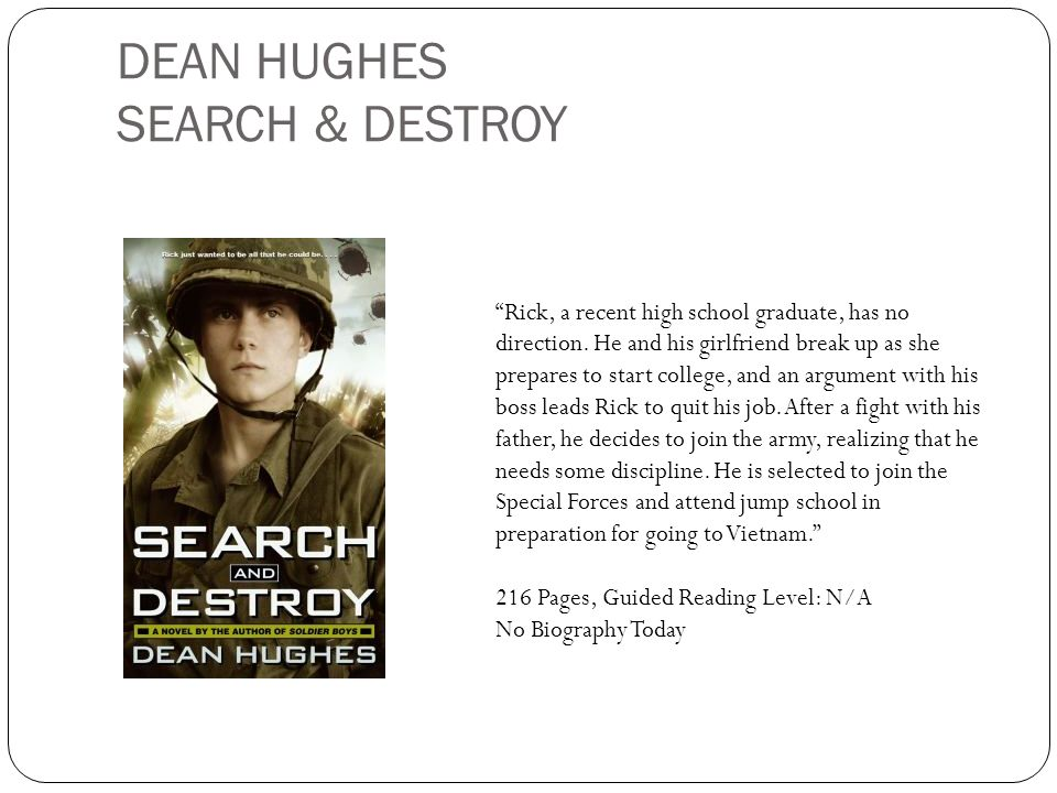 DEAN HUGHES SEARCH & DESTROY Rick, a recent high school graduate, has no direction. He and his girlfriend break up as she prepares to start college, a
