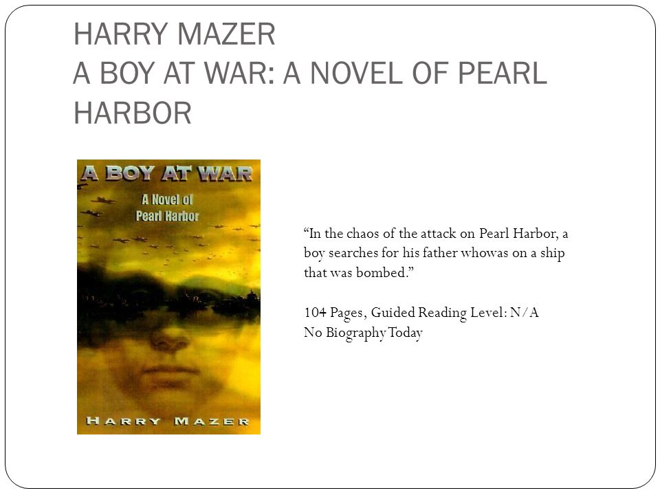 HARRY MAZER A BOY AT WAR: A NOVEL OF PEARL HARBOR In the chaos of the attack on Pearl Harbor, a boy searches for his father whowas on a ship that was