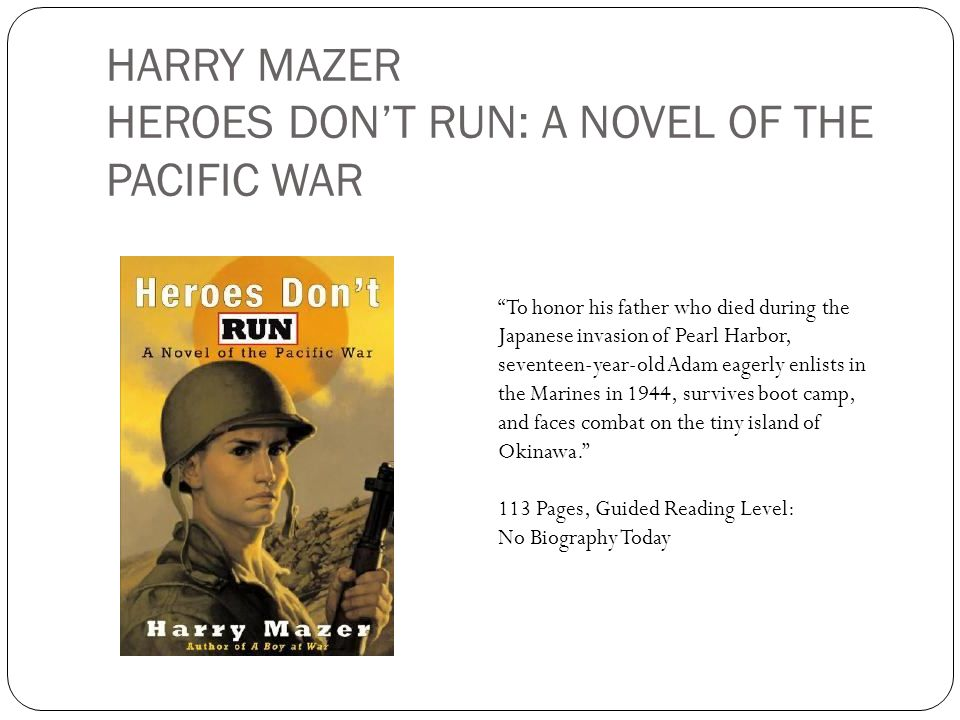 HARRY MAZER HEROES DONT RUN: A NOVEL OF THE PACIFIC WAR To honor his father who died during the Japanese invasion of Pearl Harbor, seventeen-year-old