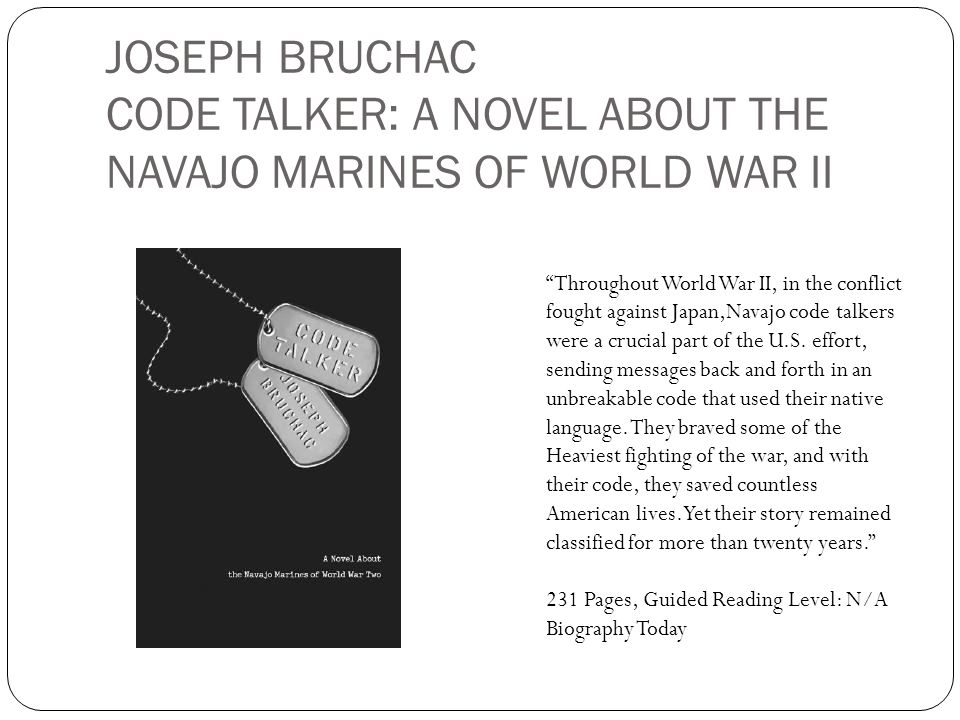 JOSEPH BRUCHAC CODE TALKER: A NOVEL ABOUT THE NAVAJO MARINES OF WORLD WAR II Throughout World War II, in the conflict fought against Japan,Navajo code
