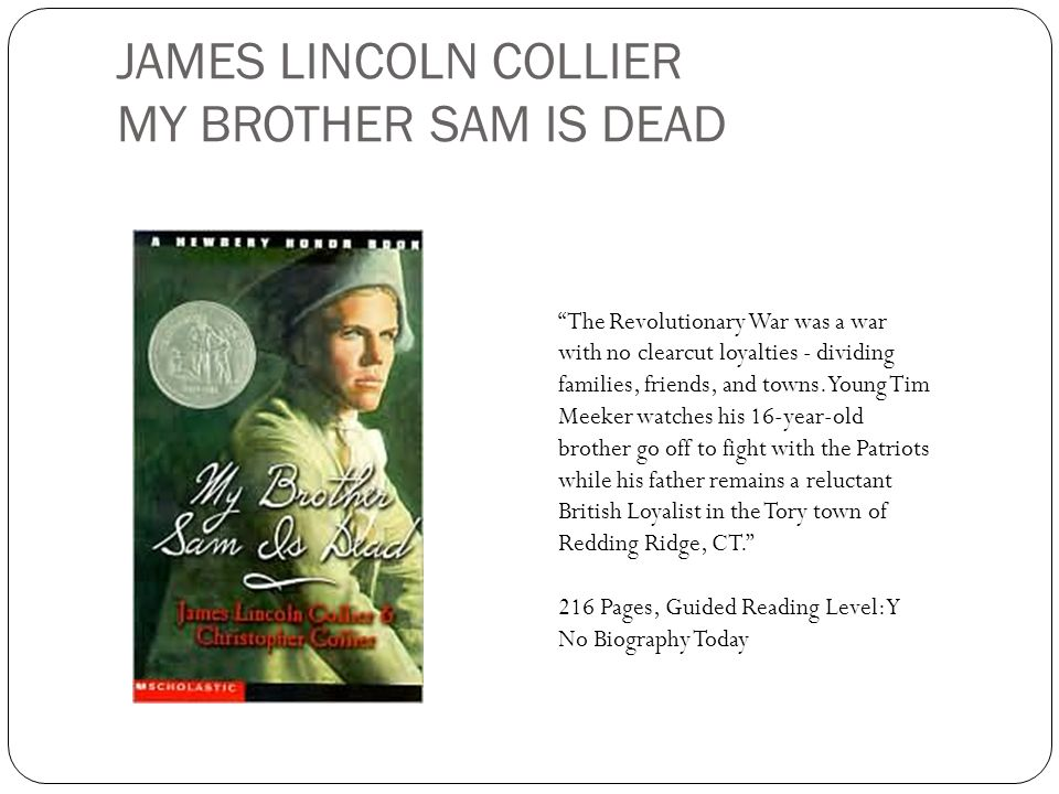 JAMES LINCOLN COLLIER MY BROTHER SAM IS DEAD The Revolutionary War was a war with no clearcut loyalties - dividing families, friends, and towns. Young
