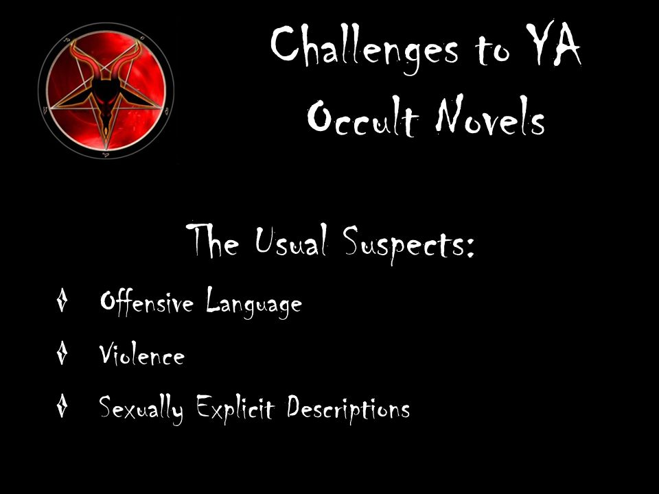 Challenges to YA Occult Novels The Usual Suspects: Offensive Language Violence Sexually Explicit Descriptions