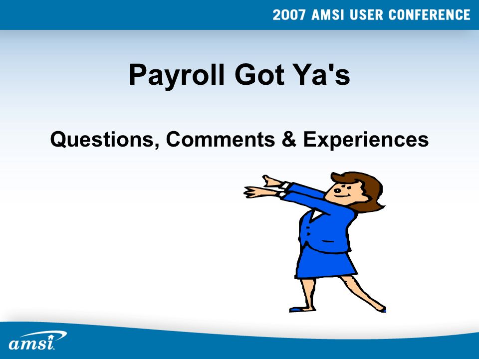 Payroll Got Ya's Questions, Comments & Experiences