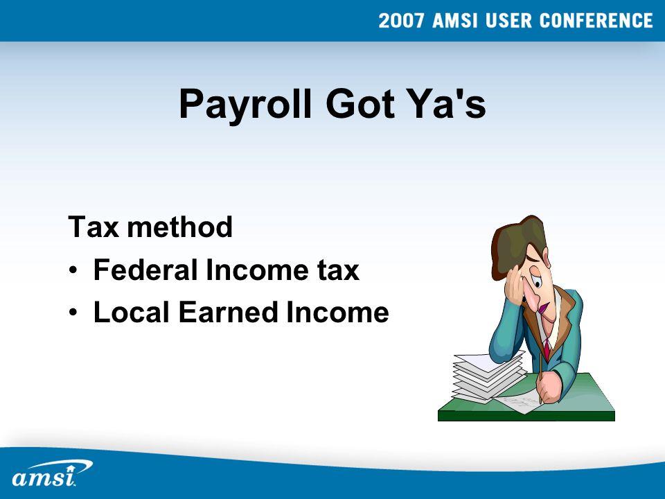 Payroll Got Ya's Tax method Federal Income tax Local Earned Income