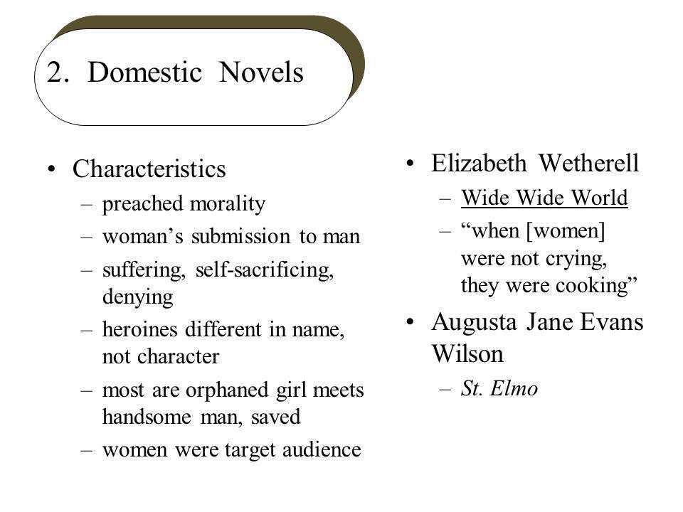 2. Domestic Novels Characteristics –preached morality –womans submission to man –suffering, self-sacrificing, denying –heroines different in name, not