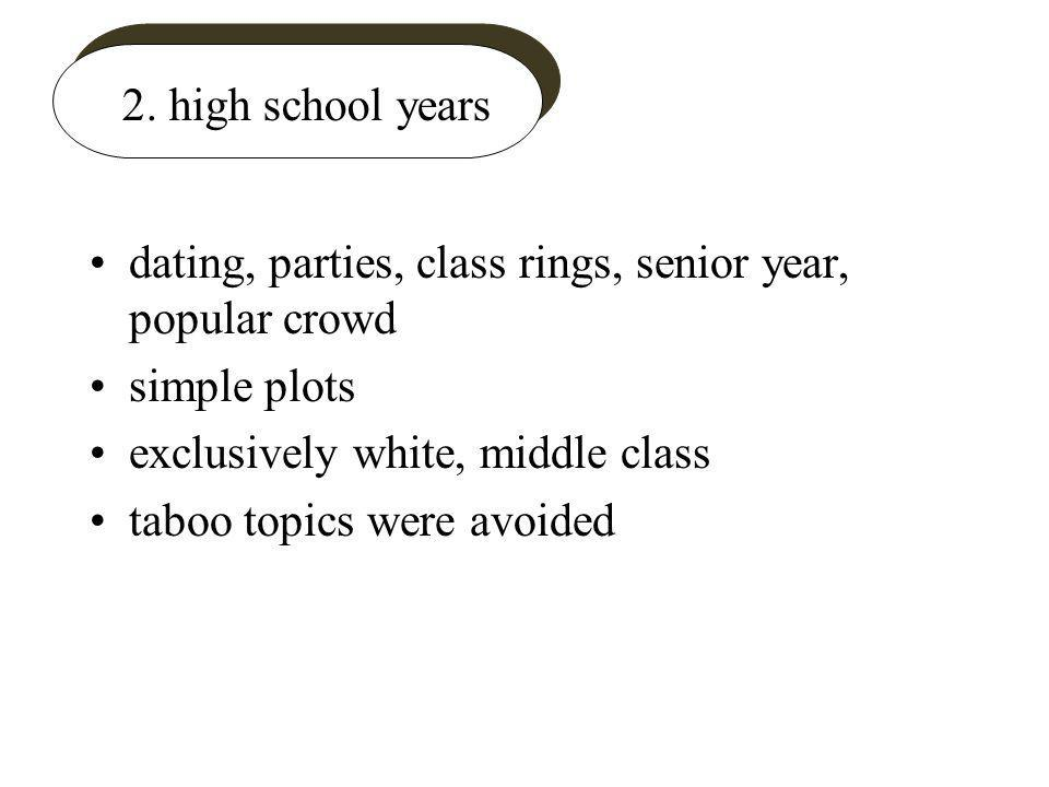 2. high school years dating, parties, class rings, senior year, popular crowd simple plots exclusively white, middle class taboo topics were avoided