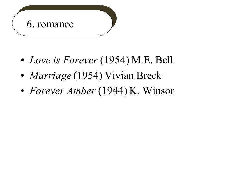 6. romance Love is Forever (1954) M.E. Bell Marriage (1954) Vivian Breck Forever Amber (1944) K.