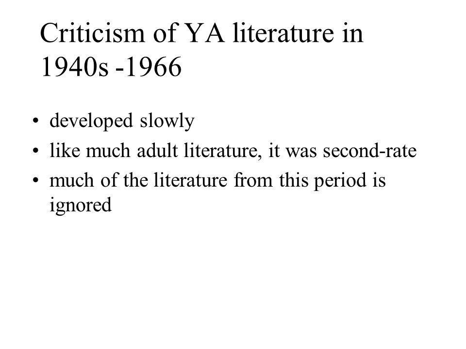 Criticism of YA literature in 1940s -1966 developed slowly like much adult literature, it was second-rate much of the literature from this period is ignored