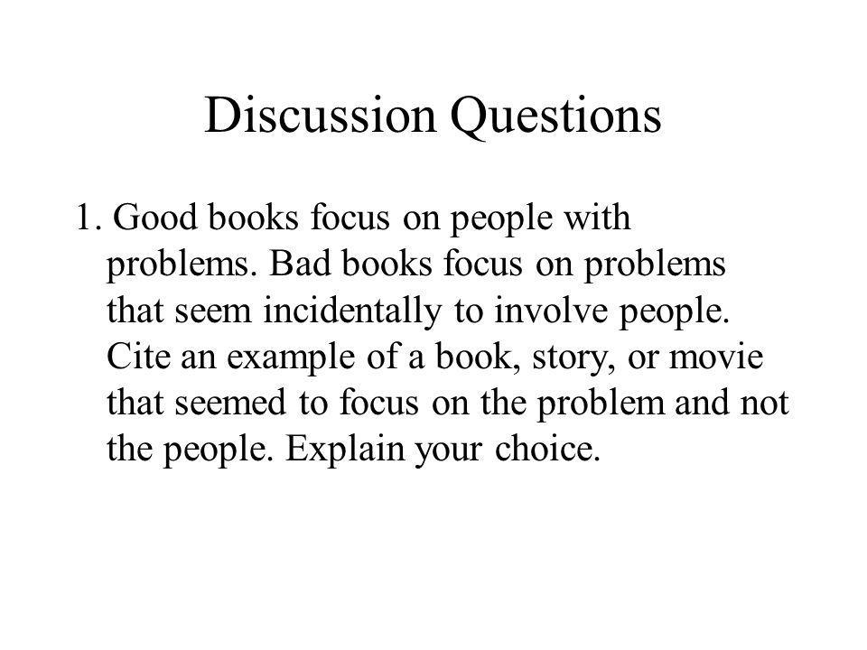 Discussion Questions 1. Good books focus on people with problems.