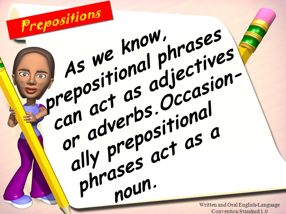 Written and Oral English-Language Convention Standard 1.0 Please copy the following info about prepositions into your English notebook. Prepositions