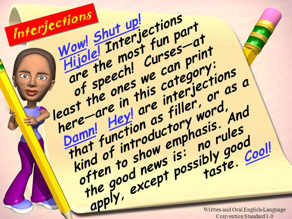 Written and Oral English-Language Convention Standard 1.0 Please copy the following info about interjections into your English notebook. Interjections
