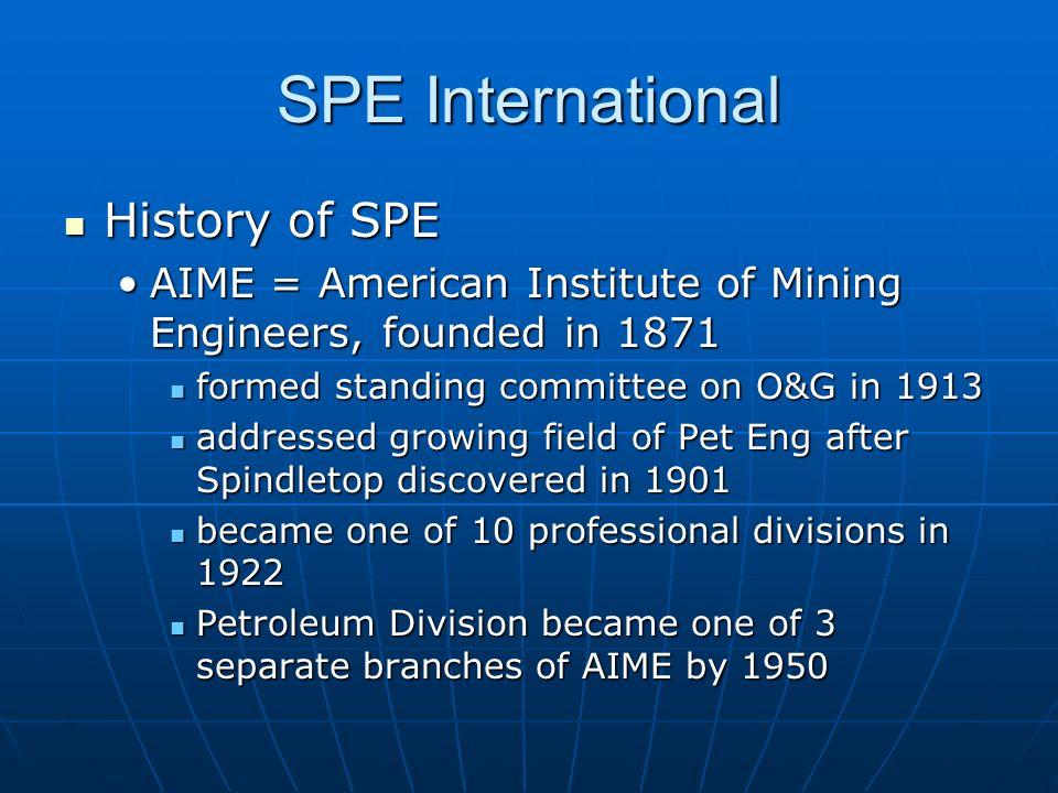 SPE International History of SPE History of SPE AIME = American Institute of Mining Engineers, founded in 1871AIME = American Institute of Mining Engi