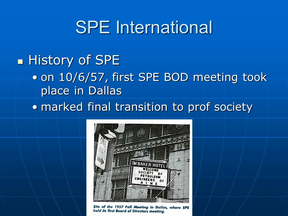 SPE International History of SPE History of SPE on 10/6/57, first SPE BOD meeting took place in Dallason 10/6/57, first SPE BOD meeting took place in