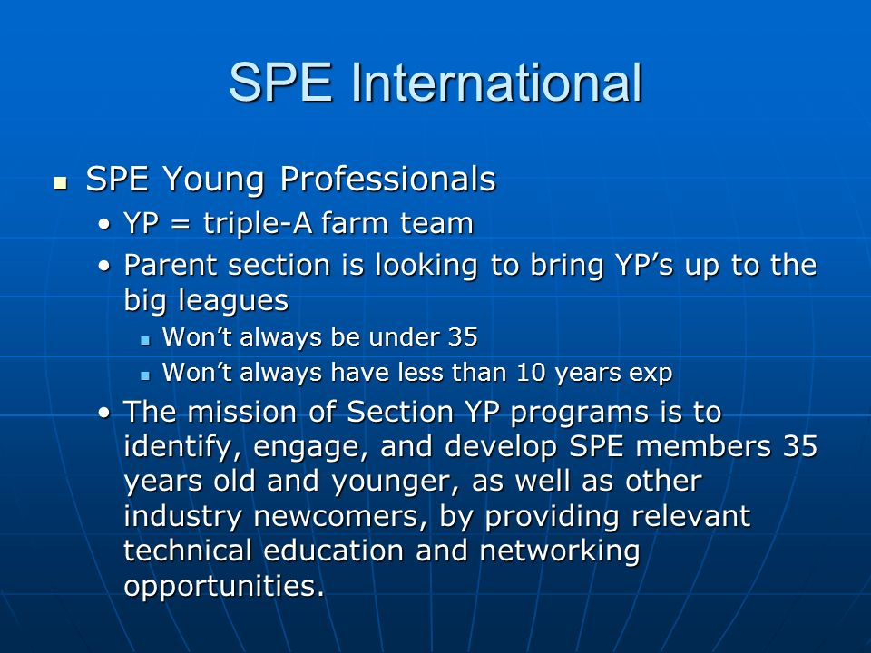 SPE International SPE Young Professionals SPE Young Professionals YP = triple-A farm teamYP = triple-A farm team Parent section is looking to bring YP