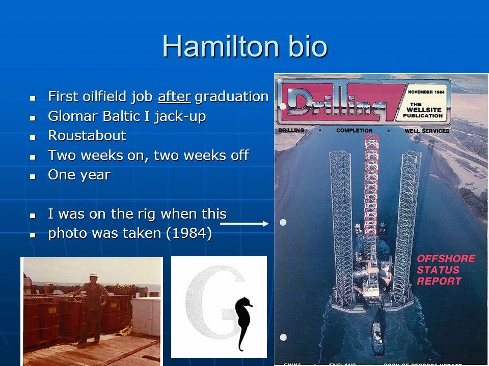 Hamilton bio First oilfield job after graduation First oilfield job after graduation Glomar Baltic I jack-up Glomar Baltic I jack-up Roustabout Rousta